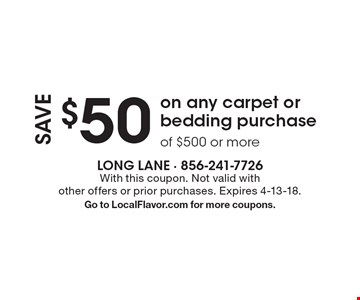 Save $50 on any carpet or bedding purchase of $500 or more. With this coupon. Not valid with other offers or prior purchases. Expires 4-13-18. Go to LocalFlavor.com for more coupons.