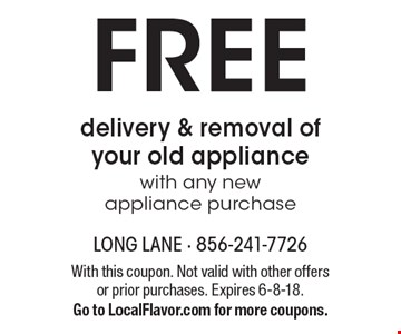Free delivery & removal of your old appliance with any new appliance purchase. With this coupon. Not valid with other offers or prior purchases. Expires 6-8-18. Go to LocalFlavor.com for more coupons.