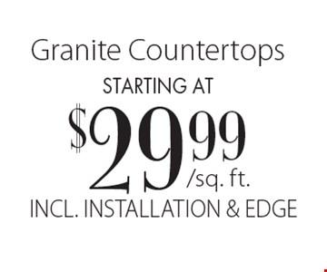 Granite Countertops starting at $29.99/ sq.ft. INCL. INSTALLATION & EDGE.