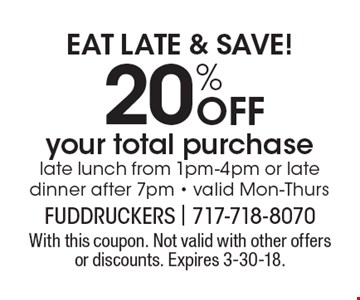 20% off your total purchase. Late lunch from 1pm-4pm or late dinner after 7pm. Valid Mon-Thurs. EAT LATE & SAVE! With this coupon. Not valid with other offers or discounts. Expires 3-30-18.