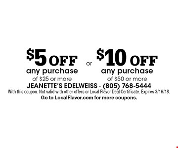 $5 Off any purchase of $25 or more OR $10 Off any purchase of $50 or more. With this coupon. Not valid with other offers or Local Flavor Deal Certificate. Expires 3/16/18. Go to LocalFlavor.com for more coupons.