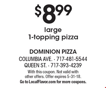 $8.99 large1-topping pizza. With this coupon. Not valid with  other offers. Offer expires 5-31-18. Go to LocalFlavor.com for more coupons.