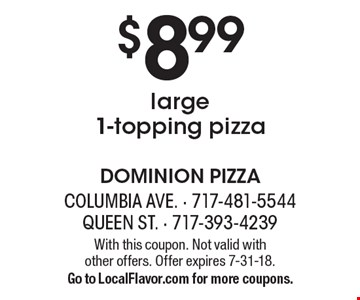 $8.99 for a large 1-topping pizza. With this coupon. Not valid with  other offers. Offer expires 7-31-18. Go to LocalFlavor.com for more coupons.