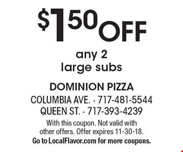 $1.50 Off any 2 large subs. With this coupon. Not valid with other offers. Offer expires 11-30-18. Go to LocalFlavor.com for more coupons.