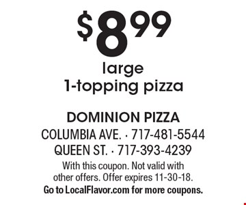 $8.99 large 1-topping pizza. With this coupon. Not valid with other offers. Offer expires 11-30-18. Go to LocalFlavor.com for more coupons.