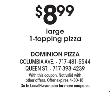 $8.99 large1-topping pizza. With this coupon. Not valid with other offers. Offer expires 4-30-18. Go to LocalFlavor.com for more coupons.