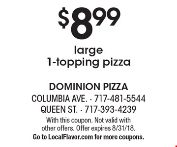 $8.99 large1-topping pizza. With this coupon. Not valid with  other offers. Offer expires 8/31/18. Go to LocalFlavor.com for more coupons.