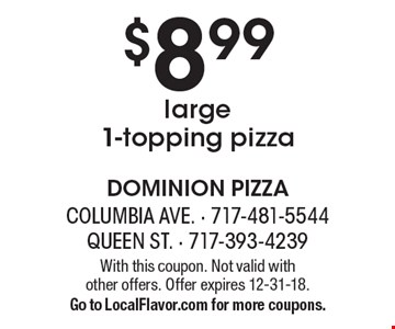 $8.99 large 1-topping pizza. With this coupon. Not valid with other offers. Offer expires 12-31-18. Go to LocalFlavor.com for more coupons.