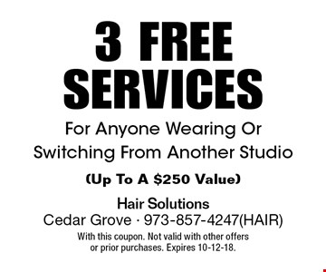 3 FREE SERVICES For Anyone Wearing Or Switching From Another Studio (Up To A $250 Value). With this coupon. Not valid with other offers or prior purchases. Expires 10-12-18.