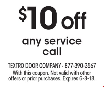 $10off any service call. With this coupon. Not valid with other offers or prior purchases. Expires 6-8-18.