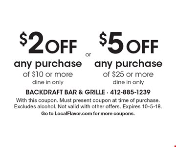 $2 OFF any purchase of $10 or more, dine in only. $5 OFF any purchase of $25 or more, dine in only. With this coupon. Must present coupon at time of purchase. Excludes alcohol. Not valid with other offers. Expires 10-5-18. Go to LocalFlavor.com for more coupons.