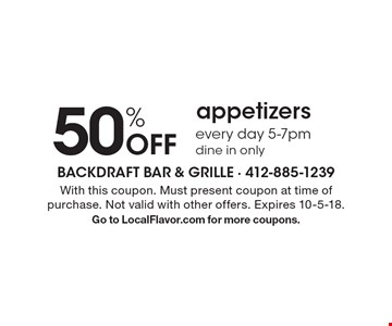 50% Off appetizers, every day 5-7pm, dine in only. With this coupon. Must present coupon at time of purchase. Not valid with other offers. Expires 10-5-18. Go to LocalFlavor.com for more coupons.