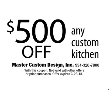 $500 off any custom kitchen. With this coupon. Not valid with other offersor prior purchases. Offer expires 3-23-18.