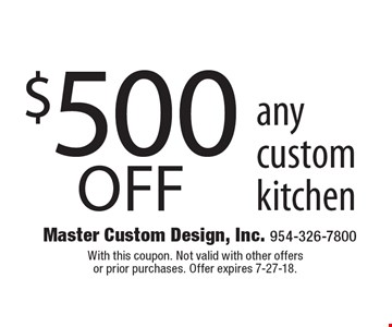 $500 off any custom kitchen. With this coupon. Not valid with other offers or prior purchases. Offer expires 7-27-18.