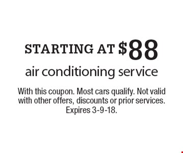STARTING AT $88 - air conditioning service. With this coupon. Most cars qualify. Not valid with other offers, discounts or prior services. Expires 3-9-18.