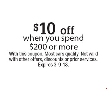 $10 off when you spend $200 or more. With this coupon. Most cars qualify. Not valid with other offers, discounts or prior services. Expires 3-9-18.