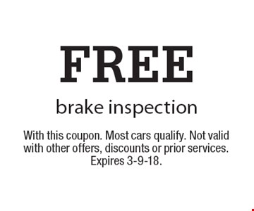 FREE brake inspection. With this coupon. Most cars qualify. Not valid with other offers, discounts or prior services. Expires 3-9-18.
