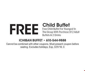 FREE Child Buffet. Free Child Buffet For Youngest In The Group With Purchase Of 2 Adult Buffets & 2 Drinks. Cannot be combined with other coupons. Must present coupon before seating. Excludes holidays. Exp. 3/31/18. C