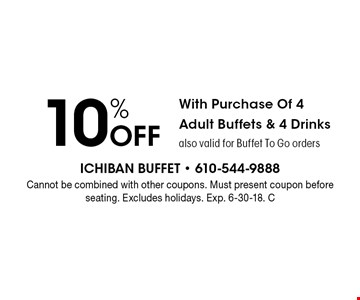 10% Off With Purchase Of 4 Adult Buffets & 4 Drinks. Also valid for Buffet To Go orders. Cannot be combined with other coupons. Must present coupon before seating. Excludes holidays. Exp. 6-30-18. C