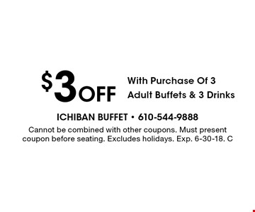 $3 Off With Purchase Of 3 Adult Buffets & 3 Drinks. Cannot be combined with other coupons. Must present coupon before seating. Excludes holidays. Exp. 6-30-18. C