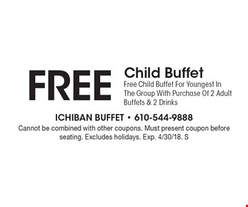 FREE Child Buffet For Youngest In The Group With Purchase Of 2 Adult Buffets & 2 Drinks. Cannot be combined with other coupons. Must present coupon before seating. Excludes holidays. Exp. 4/30/18. S