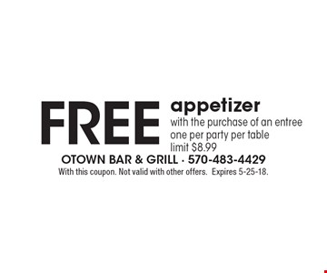 Free appetizer with the purchase of an entree one per party per table limit $8.99. With this coupon. Not valid with other offers. Expires 5-25-18.