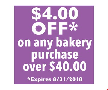 $4.00 OFF* on any bakery purchase over $40.00