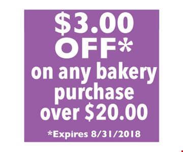 $3.00 OFF* on any bakery purchase over $20.00
