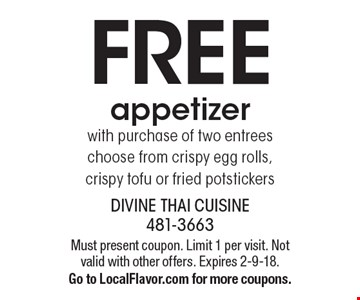 FREE appetizer with purchase of two entrees. Choose from crispy egg rolls, crispy tofu or fried potstickers. Must present coupon. Limit 1 per visit. Not valid with other offers. Expires 2-9-18. Go to LocalFlavor.com for more coupons.