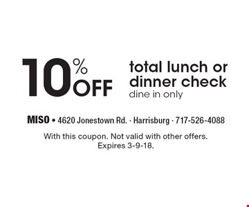 10% Off total lunch or dinner check. Dine in only. With this coupon. Not valid with other offers. Expires 3-9-18.