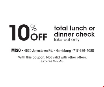 10% Off total lunch or dinner check. Take-out only. With this coupon. Not valid with other offers. Expires 3-9-18.