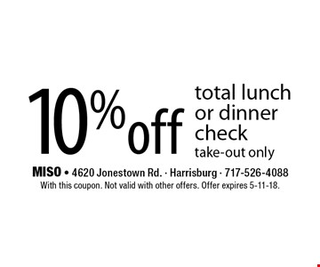 10% off total lunch or dinner check take-out only. With this coupon. Not valid with other offers. Offer expires 5-11-18.