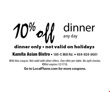 10% off dinner. Any day, dinner only. Not valid on holidays. With this coupon. Not valid with other offers. One offer per table. No split checks. Offer expires 12/7/18. Go to LocalFlavor.com for more coupons.