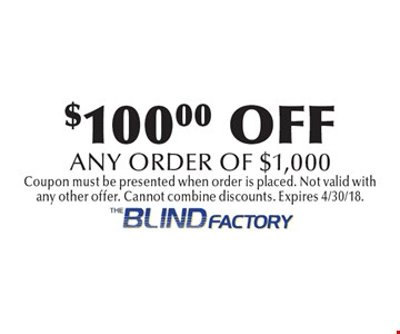 $100.00 OFF any order of $1,000. Coupon must be presented when order is placed. Not valid with any other offer. Cannot combine discounts. Expires 4/30/18.