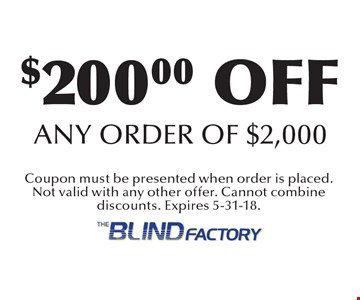 $200.00 off any order of $2,000. Coupon must be presented when order is placed. Not valid with any other offer. Cannot combine discounts. Expires 5-31-18.