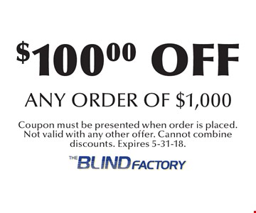 $100.00 off any order of $1,000. Coupon must be presented when order is placed. Not valid with any other offer. Cannot combine discounts. Expires 5-31-18.
