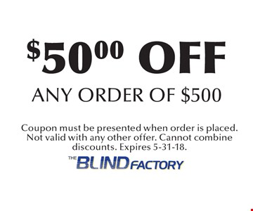 $50.00 off any order of $500. Coupon must be presented when order is placed. Not valid with any other offer. Cannot combine discounts. Expires 5-31-18.