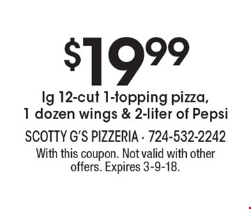 $19.99 lg 12-cut 1-topping pizza, 1 dozen wings & 2-liter of Pepsi. With this coupon. Not valid with other offers. Expires 3-9-18.