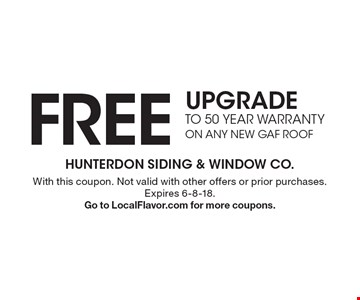 FREE UPGRADE TO 50 YEAR WARRANTY ON ANY NEW GAF ROOF. With this coupon. Not valid with other offers or prior purchases. Expires 6-8-18. Go to LocalFlavor.com for more coupons.