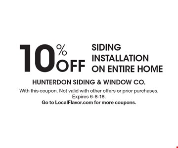10% Off SIDING INSTALLATION ON ENTIRE HOME. With this coupon. Not valid with other offers or prior purchases. Expires 6-8-18. Go to LocalFlavor.com for more coupons.
