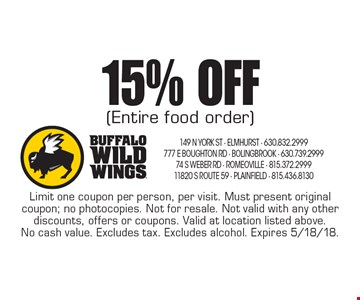 15% OFF (Entire food order). Limit one coupon per person, per visit. Must present original coupon; no photocopies. Not for resale. Not valid with any other discounts, offers or coupons. Valid at location listed above. No cash value. Excludes tax. Excludes alcohol. Expires 5/18/18.