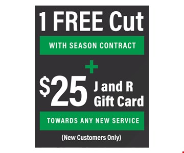 1 Free Cut with Season Contract + $25 J and R Gift Card Toward Any New Service. New Customers Only