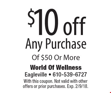 $10 off Any Purchase Of $50 Or More. With this coupon. Not valid with other offers or prior purchases. Exp. 2/9/18.