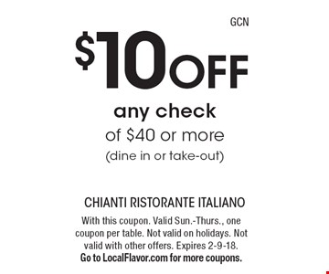 $10 off any check of $40 or more (dine in or take-out). With this coupon. Valid Sun.-Thurs., one coupon per table. Not valid on holidays. Not valid with other offers. Expires 2-9-18. Go to LocalFlavor.com for more coupons.