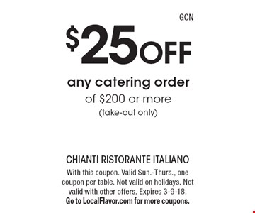 $25 Off any catering order of $200 or more (take-out only). With this coupon. Valid Sun.-Thurs., one coupon per table. Not valid on holidays. Not valid with other offers. Expires 3-9-18. Go to LocalFlavor.com for more coupons.