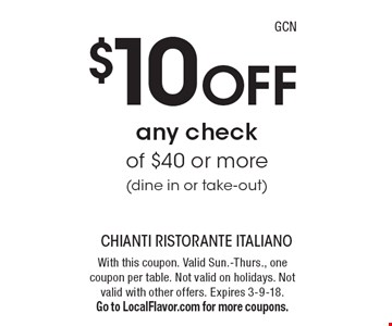 $10 Off any check of $40 or more (dine in or take-out). With this coupon. Valid Sun.-Thurs., one coupon per table. Not valid on holidays. Not valid with other offers. Expires 3-9-18. Go to LocalFlavor.com for more coupons.