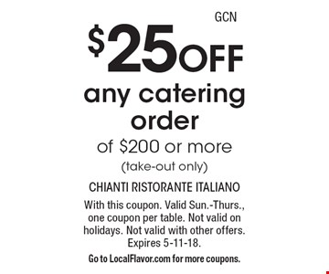 $25 Off any catering order of $200 or more (take-out only). With this coupon. Valid Sun.-Thurs., one coupon per table. Not valid on holidays. Not valid with other offers. Expires 5-11-18. Go to LocalFlavor.com for more coupons.