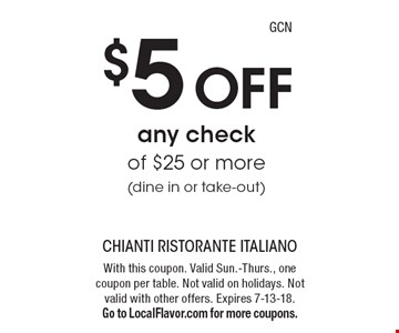 $5 off any check of $25 or more (dine in or take-out). With this coupon. Valid Sun.-Thurs., one coupon per table. Not valid on holidays. Not valid with other offers. Expires 7-13-18. Go to LocalFlavor.com for more coupons.