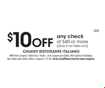 $10 off any check of $40 or more (dine in or take-out). With this coupon. Valid Sun.-Thurs., one coupon per table. Not valid on holidays. Not valid with other offers. Expires 1-4-19. Go to LocalFlavor.com for more coupons.