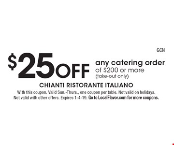 $25 off any catering order of $200 or more (take-out only). With this coupon. Valid Sun.-Thurs., one coupon per table. Not valid on holidays. Not valid with other offers. Expires 1-4-19. Go to LocalFlavor.com for more coupons.